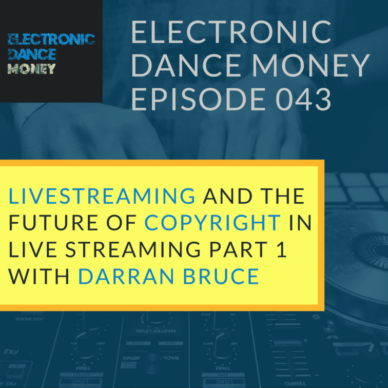 #043 - Live Streaming and The Future of Copyright in Live Streaming Part 1 with Darran Bruce Electronic Dance Money